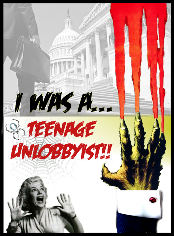 I was  a Teenage Unlobbyist